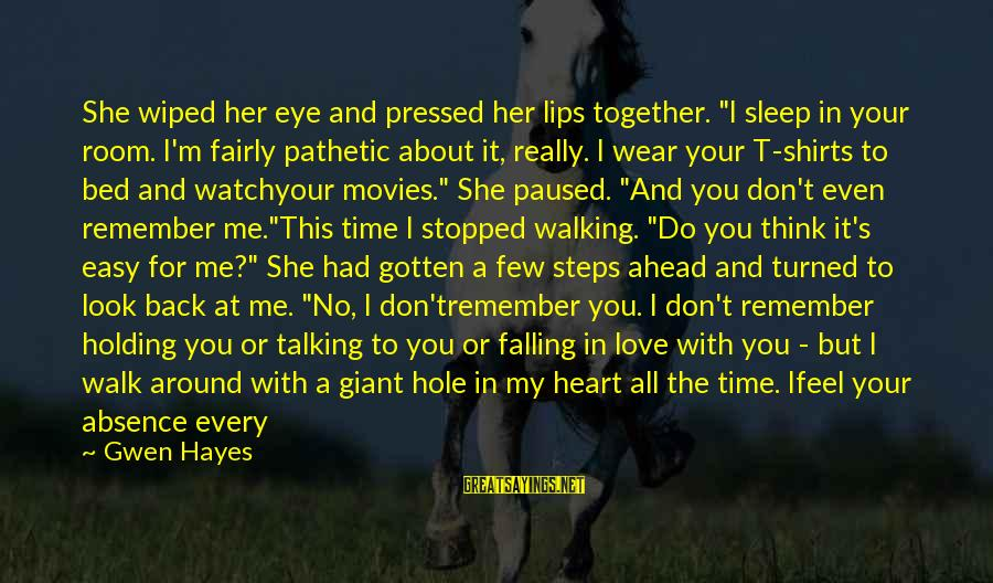 """Hole In Your Heart Sayings By Gwen Hayes: She wiped her eye and pressed her lips together. """"I sleep in your room. I'm"""