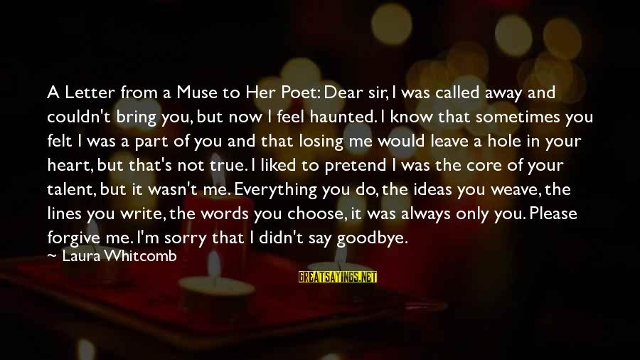 Hole In Your Heart Sayings By Laura Whitcomb: A Letter from a Muse to Her Poet: Dear sir, I was called away and