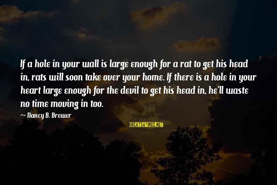 Hole In Your Heart Sayings By Nancy B. Brewer: If a hole in your wall is large enough for a rat to get his