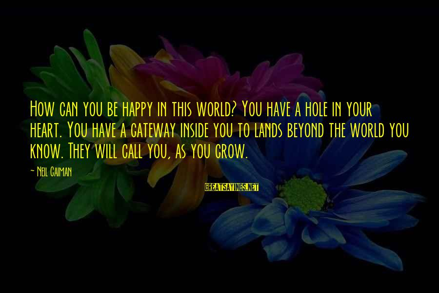 Hole In Your Heart Sayings By Neil Gaiman: How can you be happy in this world? You have a hole in your heart.