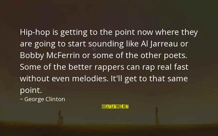 Holi Bonfire Sayings By George Clinton: Hip-hop is getting to the point now where they are going to start sounding like