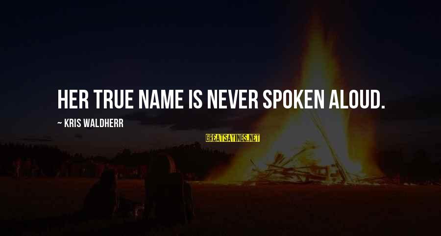 Holi Bonfire Sayings By Kris Waldherr: her true name is never spoken aloud.