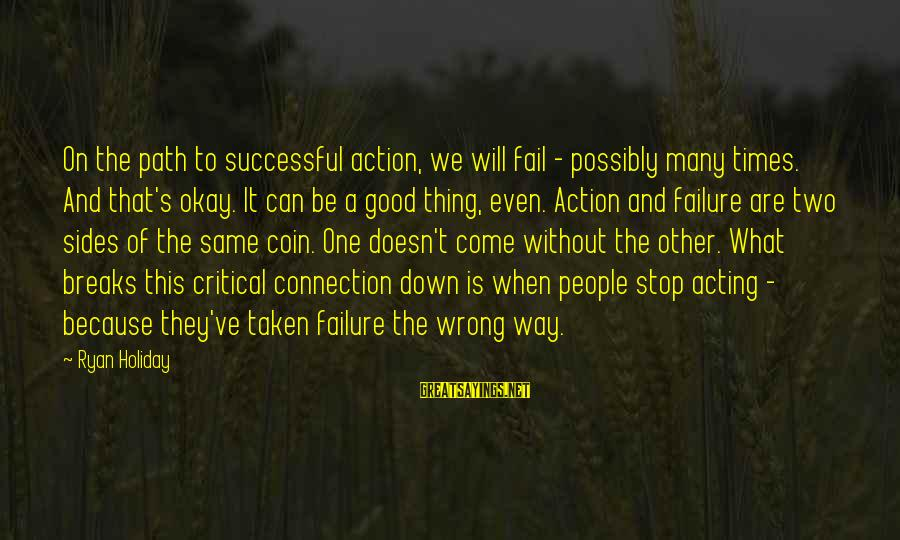 Holiday Breaks Sayings By Ryan Holiday: On the path to successful action, we will fail - possibly many times. And that's