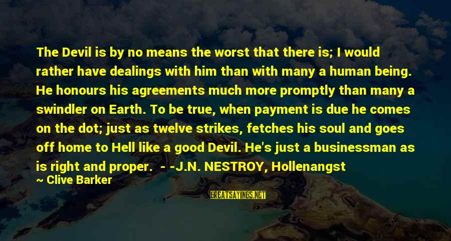 Hollenangst Sayings By Clive Barker: The Devil is by no means the worst that there is; I would rather have