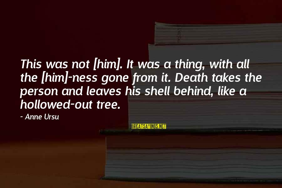 Hollowed Sayings By Anne Ursu: This was not [him]. It was a thing, with all the [him]-ness gone from it.