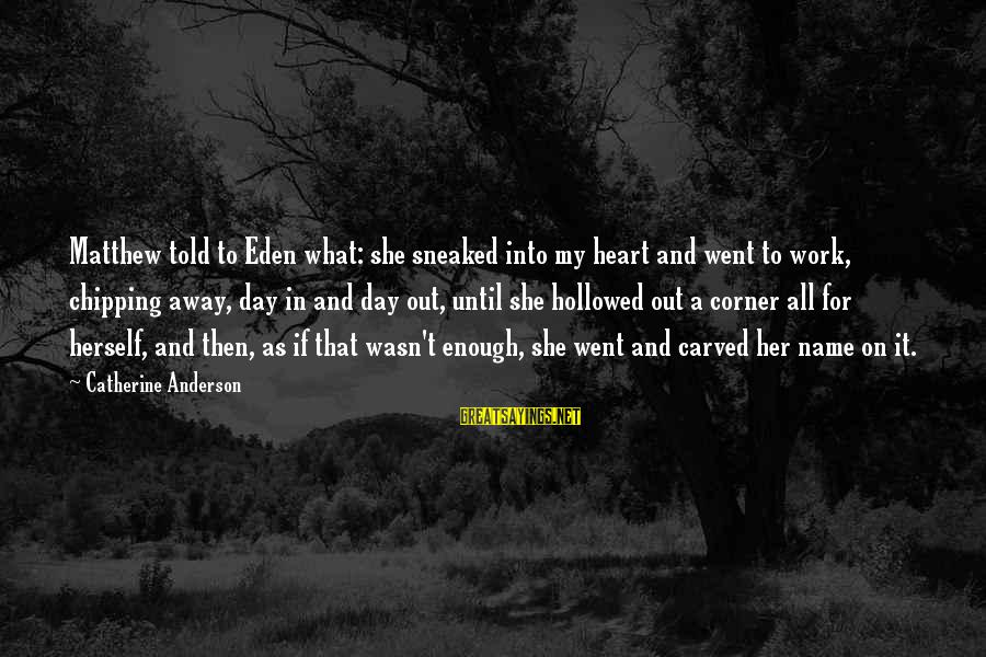 Hollowed Sayings By Catherine Anderson: Matthew told to Eden what: she sneaked into my heart and went to work, chipping