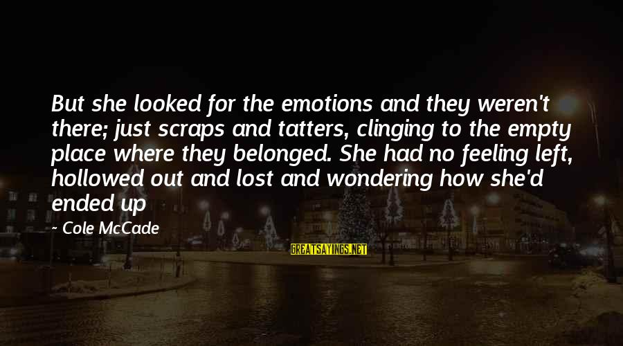 Hollowed Sayings By Cole McCade: But she looked for the emotions and they weren't there; just scraps and tatters, clinging