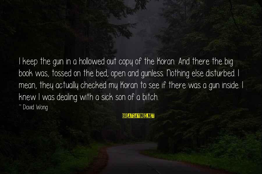 Hollowed Sayings By David Wong: I keep the gun in a hollowed out copy of the Koran. And there the