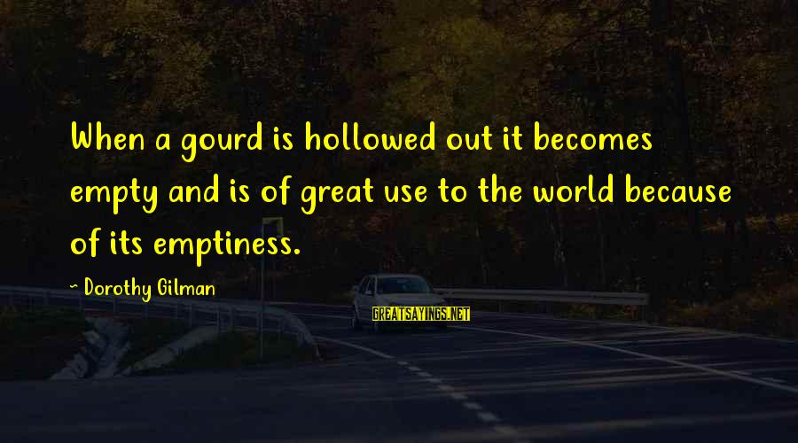 Hollowed Sayings By Dorothy Gilman: When a gourd is hollowed out it becomes empty and is of great use to