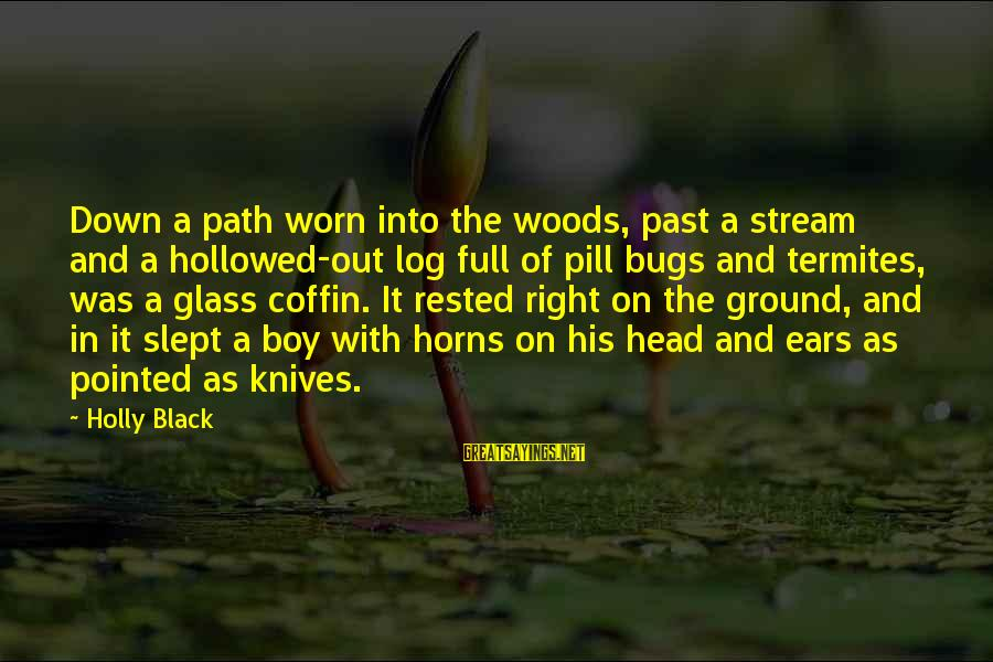 Hollowed Sayings By Holly Black: Down a path worn into the woods, past a stream and a hollowed-out log full