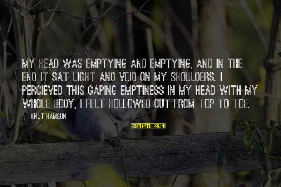 Hollowed Sayings By Knut Hamsun: My head was emptying and emptying, and in the end it sat light and void