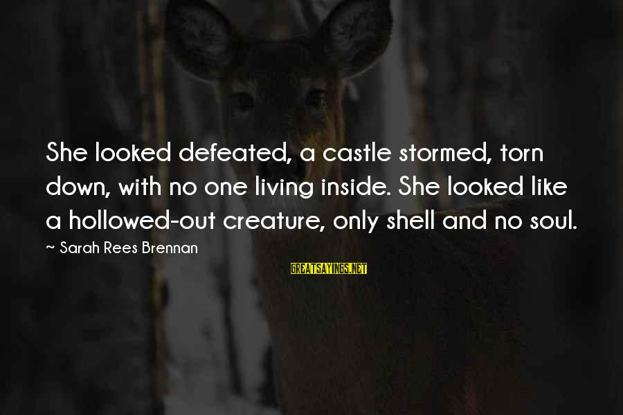 Hollowed Sayings By Sarah Rees Brennan: She looked defeated, a castle stormed, torn down, with no one living inside. She looked