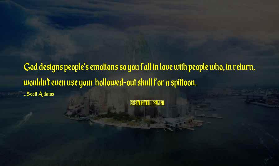 Hollowed Sayings By Scott Adams: God designs people's emotions so you fall in love with people who, in return, wouldn't