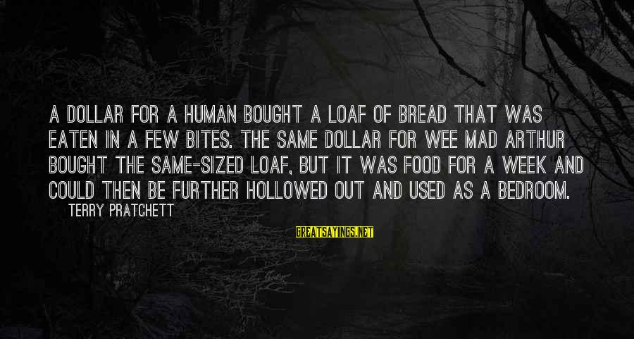 Hollowed Sayings By Terry Pratchett: A dollar for a human bought a loaf of bread that was eaten in a