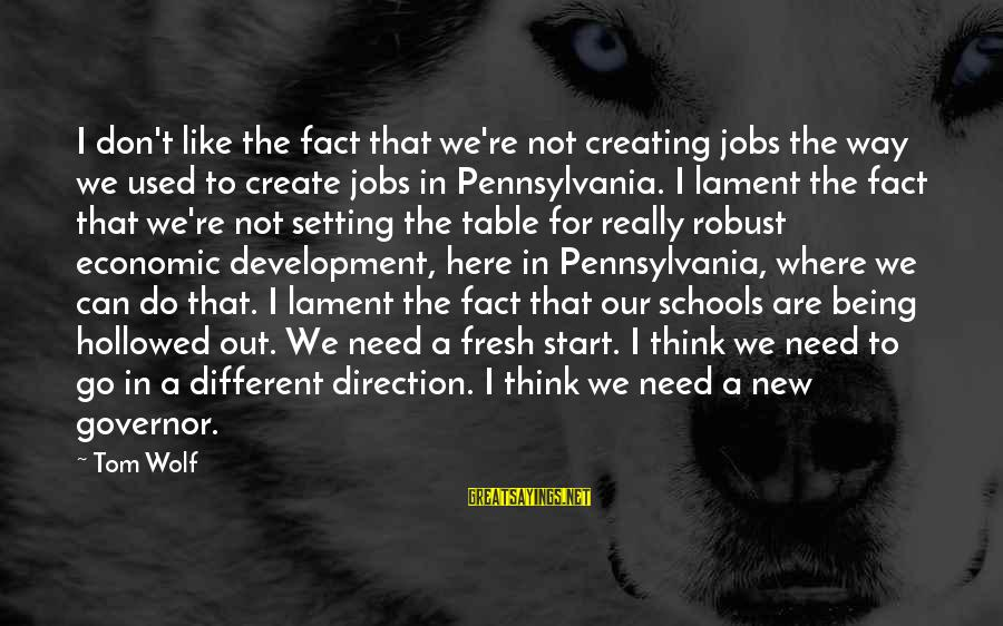 Hollowed Sayings By Tom Wolf: I don't like the fact that we're not creating jobs the way we used to