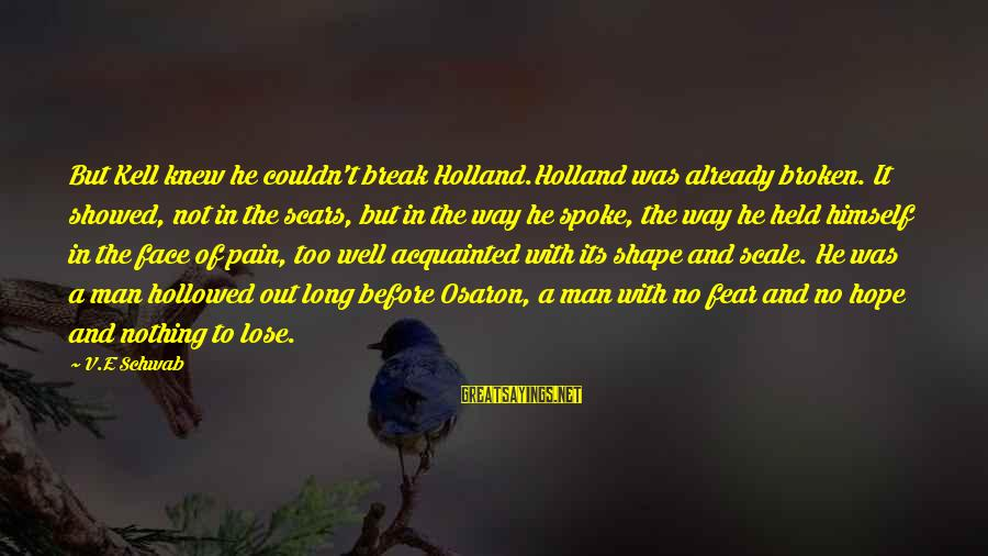 Hollowed Sayings By V.E Schwab: But Kell knew he couldn't break Holland.Holland was already broken. It showed, not in the