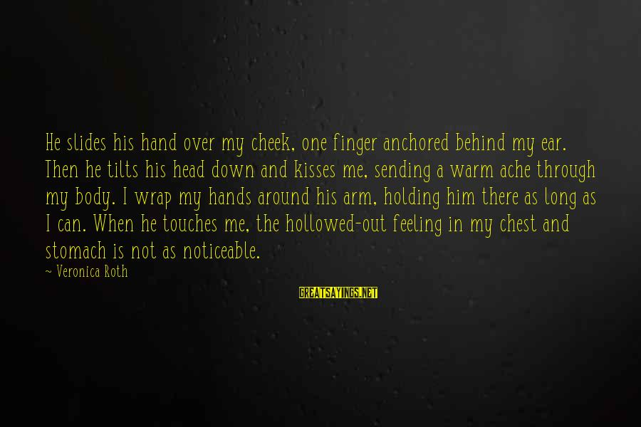 Hollowed Sayings By Veronica Roth: He slides his hand over my cheek, one finger anchored behind my ear. Then he