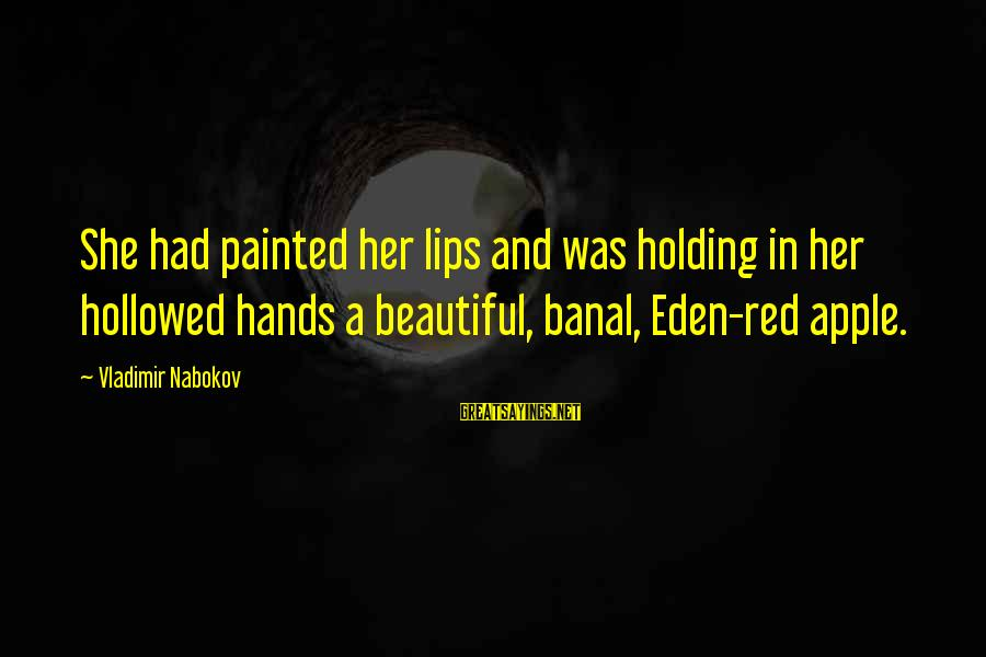Hollowed Sayings By Vladimir Nabokov: She had painted her lips and was holding in her hollowed hands a beautiful, banal,