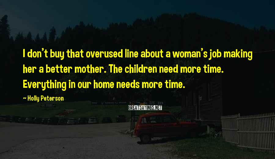 Holly Peterson Sayings: I don't buy that overused line about a woman's job making her a better mother.