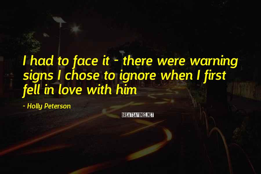 Holly Peterson Sayings: I had to face it - there were warning signs I chose to ignore when