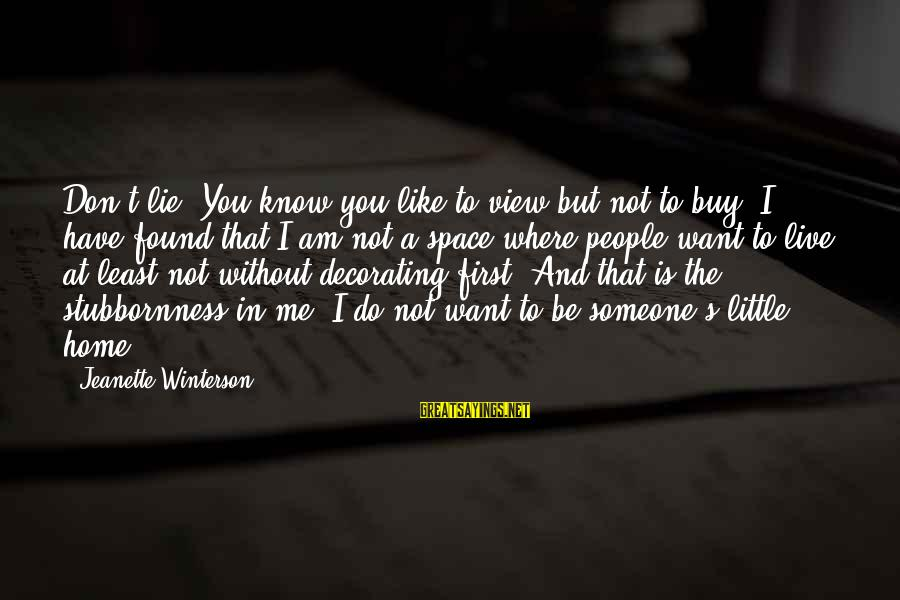 Home Decorating Sayings By Jeanette Winterson: Don't lie. You know you like to view but not to buy. I have found