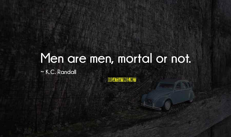 Home Decorating Sayings By K.C. Randall: Men are men, mortal or not.