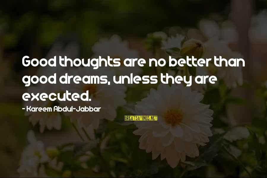 Home Decorating Sayings By Kareem Abdul-Jabbar: Good thoughts are no better than good dreams, unless they are executed.