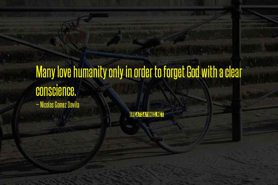 Home Decorating Sayings By Nicolas Gomez Davila: Many love humanity only in order to forget God with a clear conscience.
