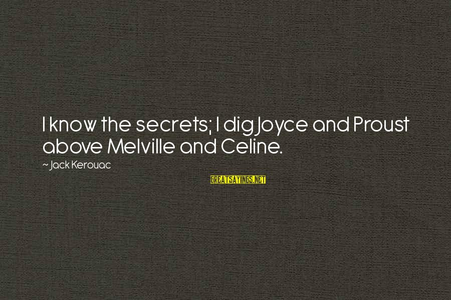 Home Fries Movie Sayings By Jack Kerouac: I know the secrets; I dig Joyce and Proust above Melville and Celine.