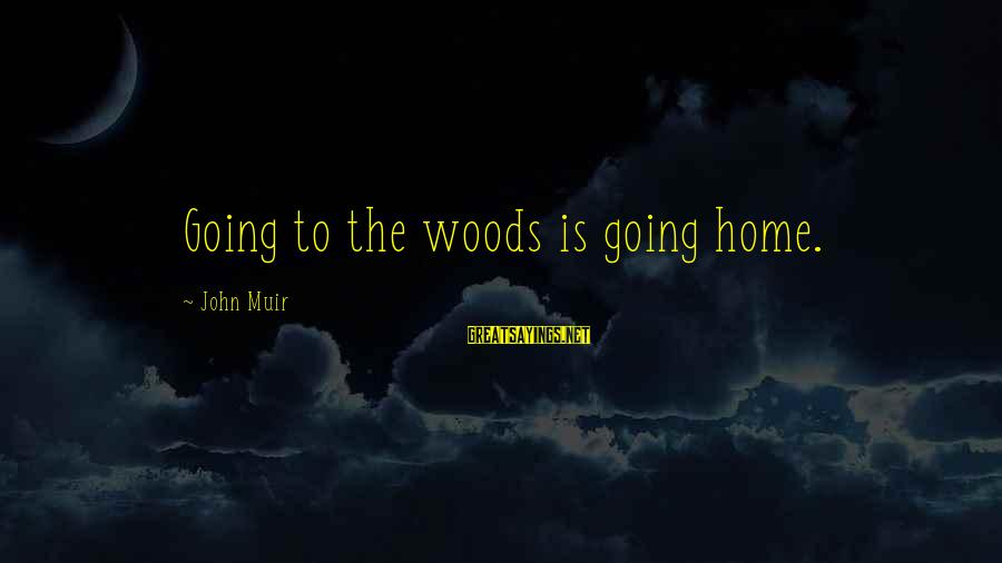 Home Going Sayings By John Muir: Going to the woods is going home.