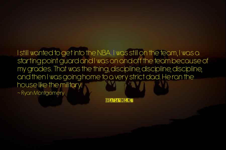 Home Going Sayings By Ryan Montgomery: I still wanted to get into the NBA. I was still on the team, I