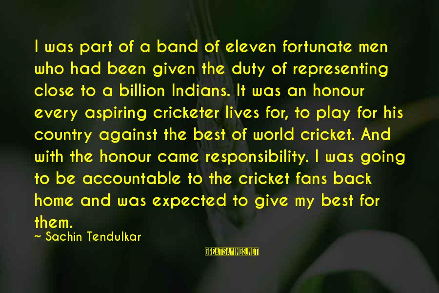 Home Going Sayings By Sachin Tendulkar: I was part of a band of eleven fortunate men who had been given the