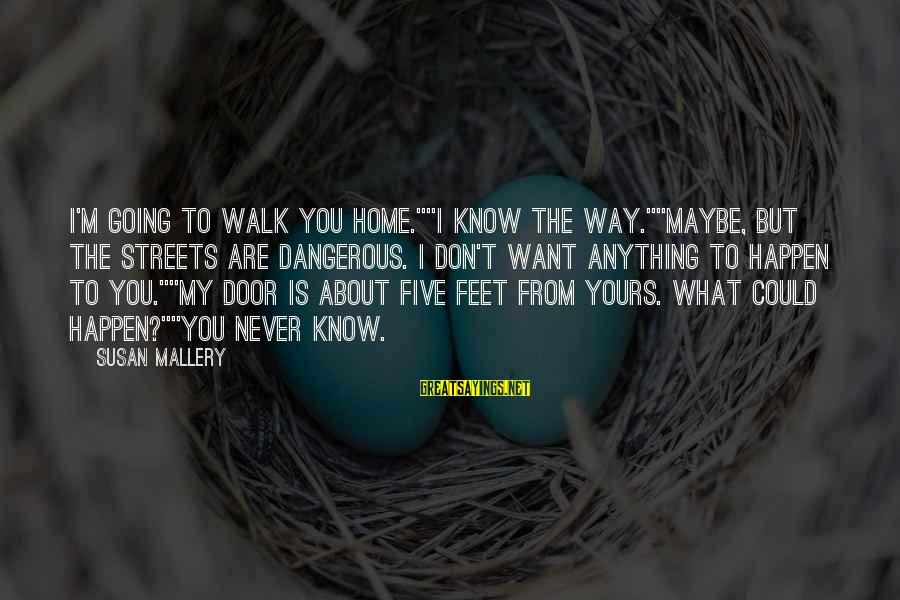 "Home Going Sayings By Susan Mallery: I'm going to walk you home.""""I know the way.""""Maybe, but the streets are dangerous. I"