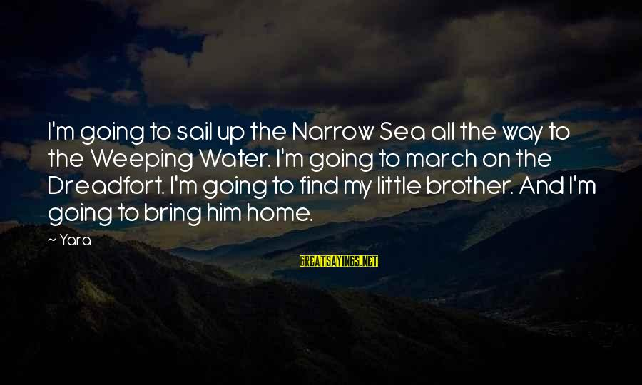Home Going Sayings By Yara: I'm going to sail up the Narrow Sea all the way to the Weeping Water.