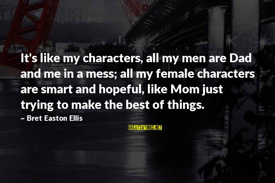 Home In The Kite Runner Sayings By Bret Easton Ellis: It's like my characters, all my men are Dad and me in a mess; all