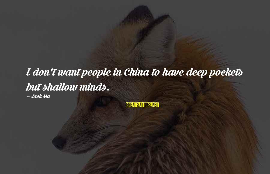 Home In The Kite Runner Sayings By Jack Ma: I don't want people in China to have deep pockets but shallow minds.