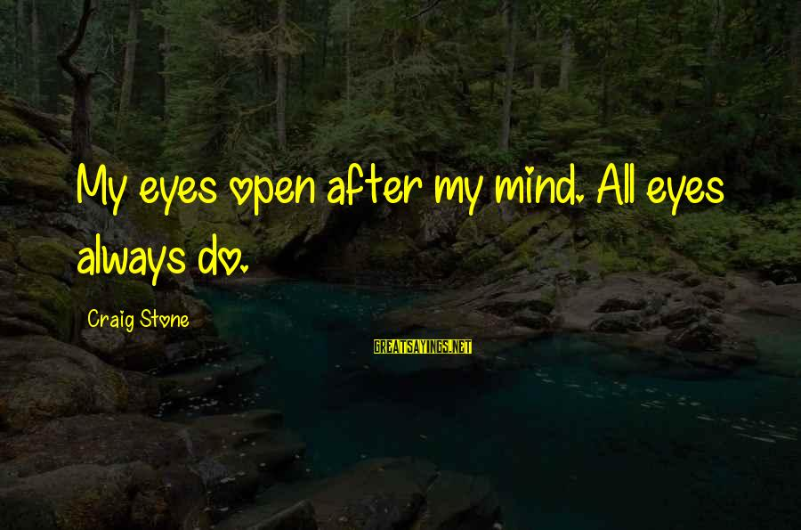 Homelessness Sayings By Craig Stone: My eyes open after my mind. All eyes always do.