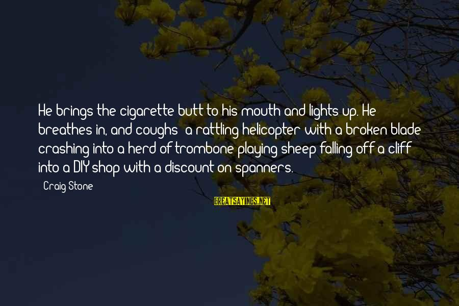 Homelessness Sayings By Craig Stone: He brings the cigarette butt to his mouth and lights up. He breathes in, and
