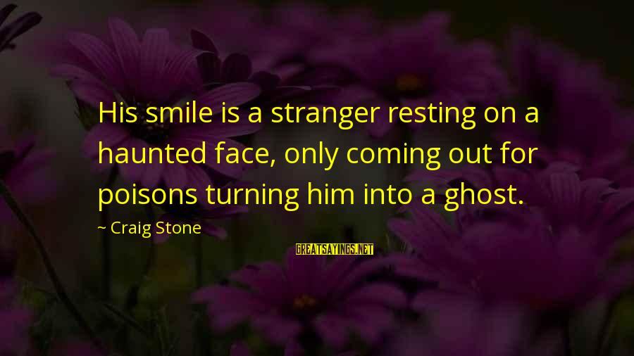 Homelessness Sayings By Craig Stone: His smile is a stranger resting on a haunted face, only coming out for poisons