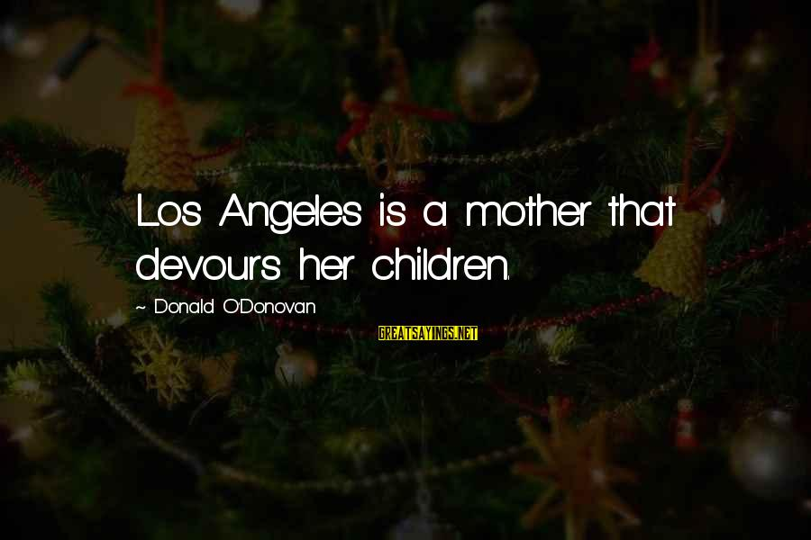 Homelessness Sayings By Donald O'Donovan: Los Angeles is a mother that devours her children.