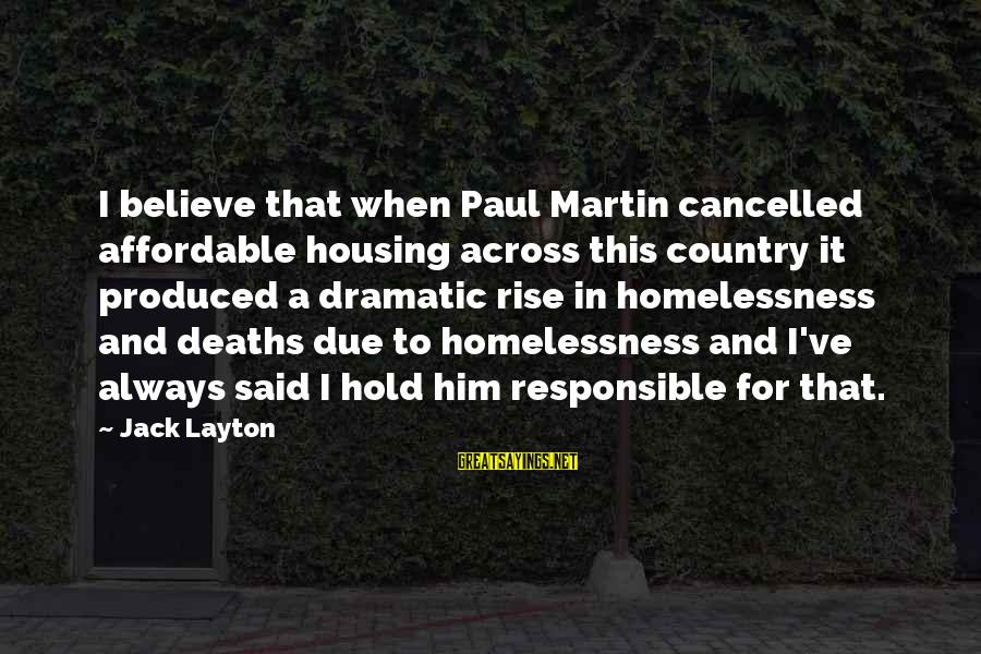 Homelessness Sayings By Jack Layton: I believe that when Paul Martin cancelled affordable housing across this country it produced a