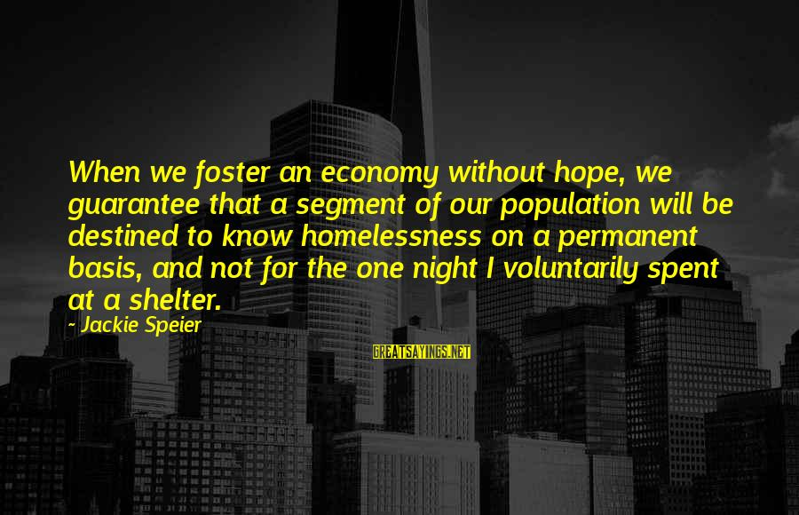 Homelessness Sayings By Jackie Speier: When we foster an economy without hope, we guarantee that a segment of our population
