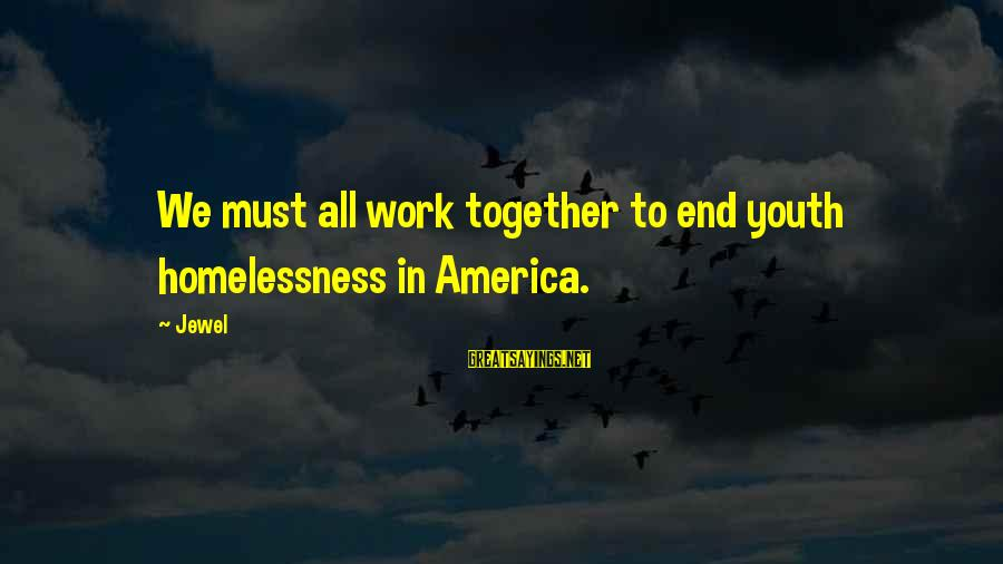 Homelessness Sayings By Jewel: We must all work together to end youth homelessness in America.