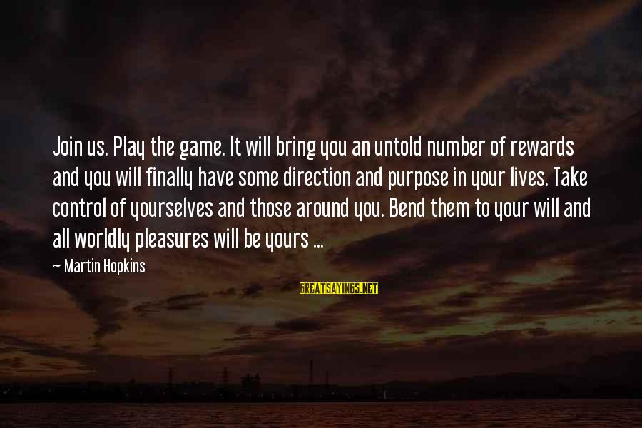 Homelessness Sayings By Martin Hopkins: Join us. Play the game. It will bring you an untold number of rewards and