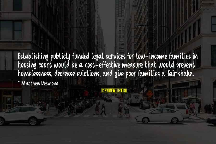 Homelessness Sayings By Matthew Desmond: Establishing publicly funded legal services for low-income families in housing court would be a cost-effective