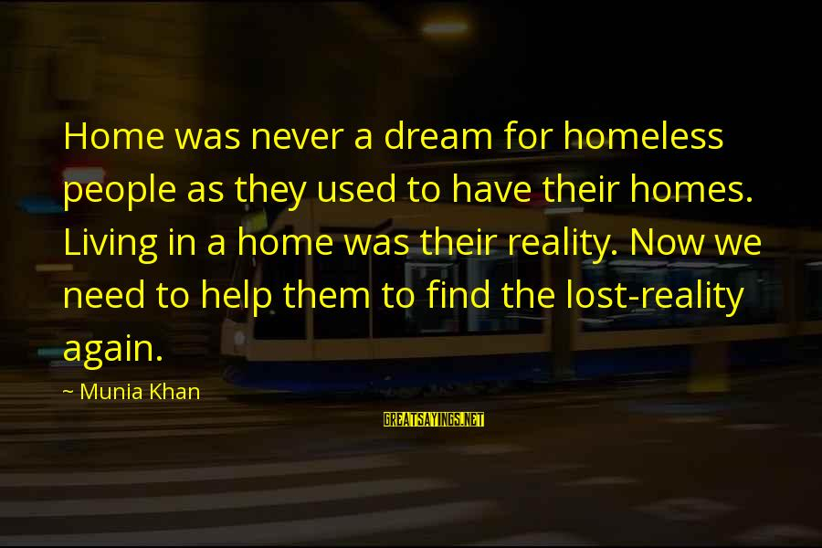 Homelessness Sayings By Munia Khan: Home was never a dream for homeless people as they used to have their homes.