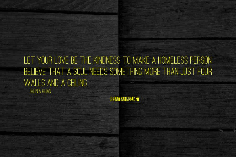 Homelessness Sayings By Munia Khan: Let your love be the kindness to make a homeless person believe that a soul