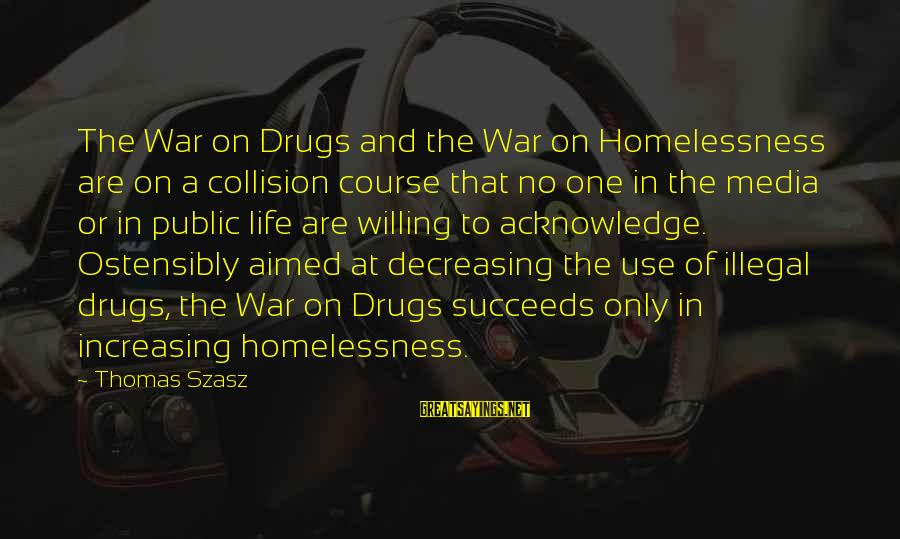 Homelessness Sayings By Thomas Szasz: The War on Drugs and the War on Homelessness are on a collision course that