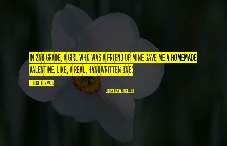 Homemade Valentine Sayings By Luke Benward: In 2nd grade, a girl who was a friend of mine gave me a homemade