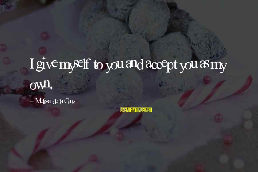 Homemade Valentine Sayings By Melissa De La Cruz: I give myself to you and accept you as my own.
